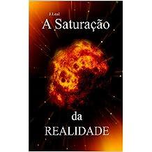 J.Leal - A Saturação da Realidade (Portuguese Edition)