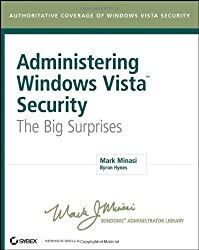Administering Windows Vista Security: The Big Surprises (Mark Minasi Windows Administrator Library)