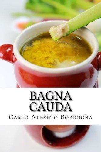 Bagna Cauda: Ingredienti, ricette e consigli per la preparazione del più famoso piatto Piemontese