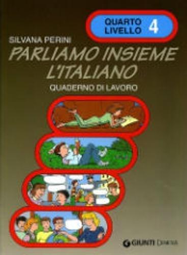Parliamo insieme l'italiano. Corso di lingua e cultura italiana per studenti stranieri. Quaderno di lavoro: 4