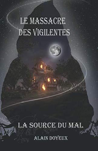 Le Massacre des Vigilentes: La Source du Mal par  alain DOYEUX