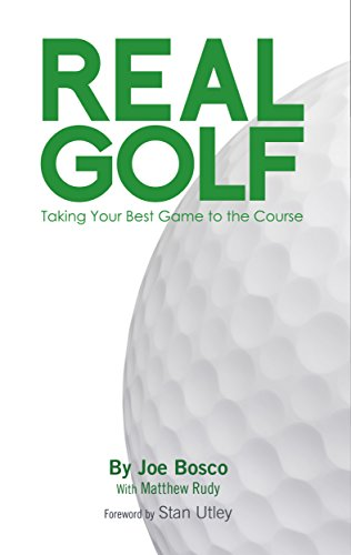 Real Golf: Takine Your Best Game to the Course! (Real Golf, By Joe Bosco Book 1) por Joe Bosco