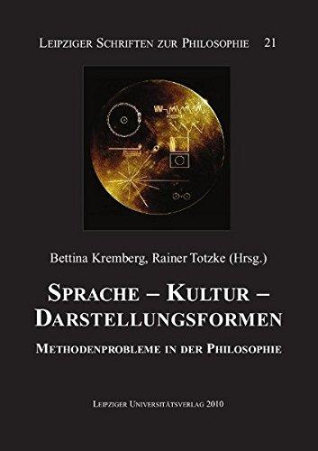 Sprache – Kultur – Darstellungsformen: Methodenprobleme in der Philosophie (Leipziger Schriften zur Philosophie)