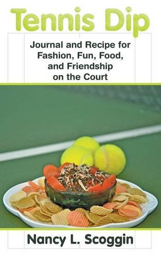 Tennis Dip: Journal and Recipe for Fashion, Fun, Food, and Friendship on the Court por Nancy L. Scoggin