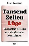 Tausend Zeilen Lüge: Das System Relotius und der deutsche Journalismus - Juan Moreno