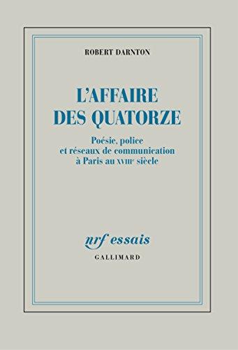 L'Affaire des Quatorze: Poésie, police et réseaux de communication à Paris au XVIIIe siècle