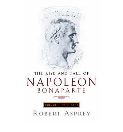 the-rise-and-fall-of-napoleon-rise-v-1-by-robert-b-asprey