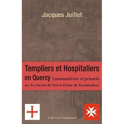 Templiers et hospitaliers en Quercy de Jacques Juillet (17 décembre 2010) Broché