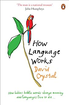How Language Works: How Babies Babble, Words Change Meaning and Languages Live or Die von [Crystal, David]
