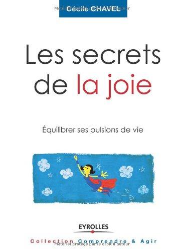 Les secrets de la joie : Equilibrer ses pulsions de vie