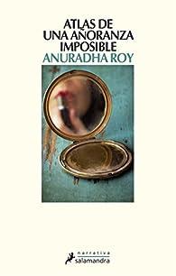Atlas de una añoranza imposible par Anuradha Roy