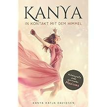 Kanya - In Kontakt mit dem Himmel: Autobiografie eines spirituellen Mediums (German Edition)