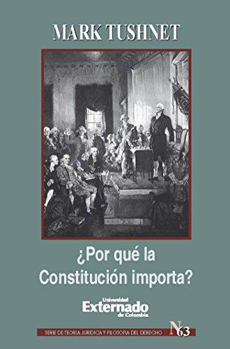 ¿Por qué la Constitución importa? por Tushnet Mark