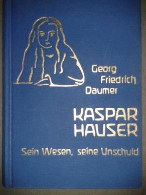 Kaspar Hauser. Sein Wesen, seine Unschuld