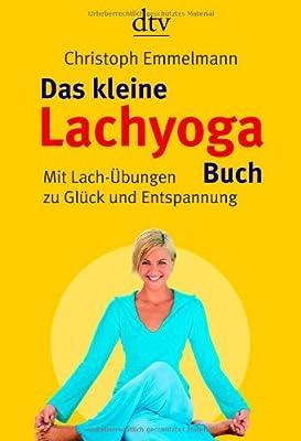 Das kleine Lachyoga-Buch: Mit Lach-Übungen zu Glück und Entspannung
