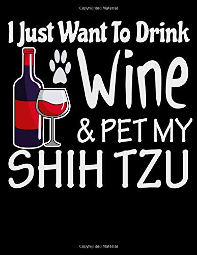 I Just Want to Drink Wine & Pet My Shih Tzu: 2020 Shih Tzu Dog Planner for Organizing Your Life -