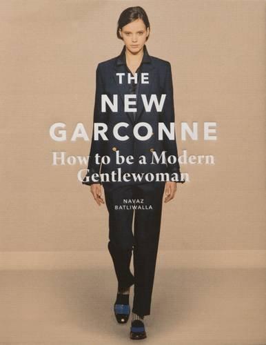 New Garconne: How to Be a Modern Gentlewoman por Navaz Batliwalla