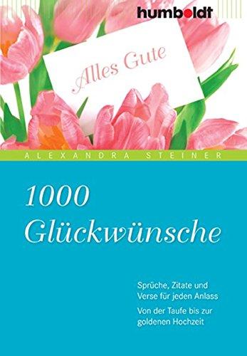 1000 Glückwünsche: Sprüche, Zitate und Verse für jeden Anlass. Von der Taufe bis zur goldenen Hochzeit (humboldt - Information & Wissen) (Karte Der Vers)