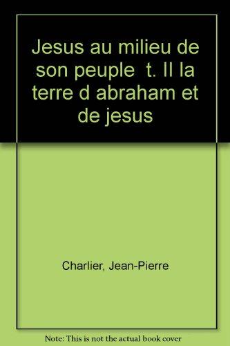 JESUS AU MILIEU DE SON PEUPLE. Tome 2, La Terre d'Abraham et de Jésus
