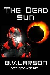 The Dead Sun (Star Force Series) (Volume 9) by B. V. Larson (2014-04-08)