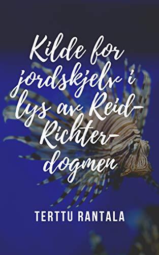 Kilde for jordskjelv i lys av Reid-Richter-dogmen (Norwegian Edition) por Terttu Rantala