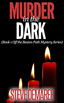 Murder in the Dark (Book 1 Off the Beaten Path Mystery Series) (English Edition) par [Demaree, Steve]