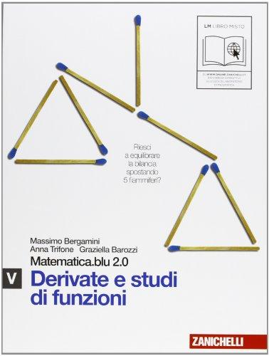 Matematica.blu 2.0. Vol. V.Blu: Derivate e studi di funzioni. Per le Scuole superiori. Con espansione online