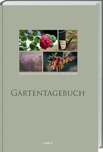 Gartentagebuch: Beobachtungen und Erfahrungen aus dem Gartenjahr