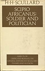 Scipio Africanus: Soldier and Politician (Aspects of Greek and Roman Life)