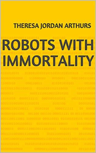 Robots With Immortality (Norwegian Edition) por Theresa Jordan Arthurs