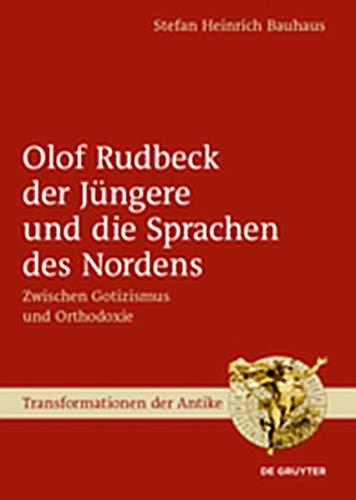 Olof Rudbeck der Jüngere und die Sprachen des Nordens: Zwischen Gotizismus und Orthodoxie (Transformationen der Antike, Band 57)