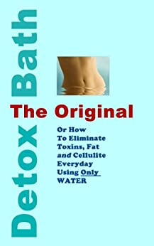The Original Detox Bath: Eliminate Toxins and Fat Using Only Water (English Edition) di [Baker, Lina, Khalil, Rand ]