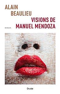 Visions de Manuel Mendoza par Alain Beaulieu