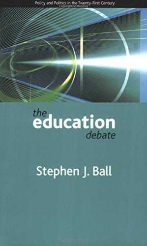 The education debate: Policy and Politics in the Twenty-First Century (Policy and Politics in the Twenty-first Century Series) by Stephen J. Ball (29-Jan-2008) Paperback