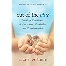 Out of the Blue: True-Life Experiences of Awakening, Revelation and Transformation