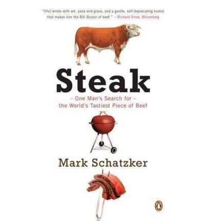(Steak: One Man's Search for the World's Tastiest Piece of Beef) By Mark Schatzker (Author) Paperback on (Jul , 2012)