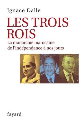 Les trois Rois : La monarchie marocaine, de l'indépendance à nos jours