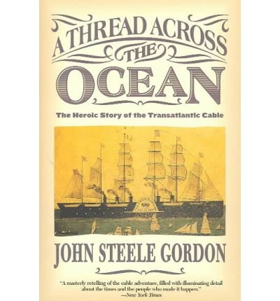 [(A Thread Across the Ocean: The Heroic Story of the Transatlantic Cable)] [Author: John Steele Gordon] published on (July, 2003)