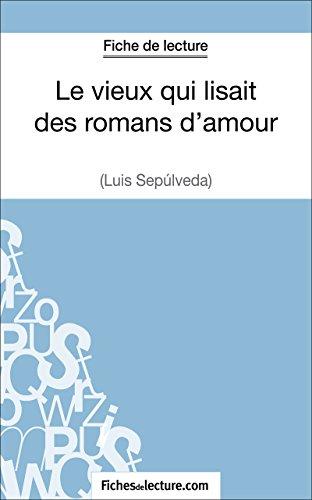 Le vieux qui lisait des romans d'amour de Luis Sepúlveda (Fiche de lecture): Analyse complète de l'oeuvre (French Edition)