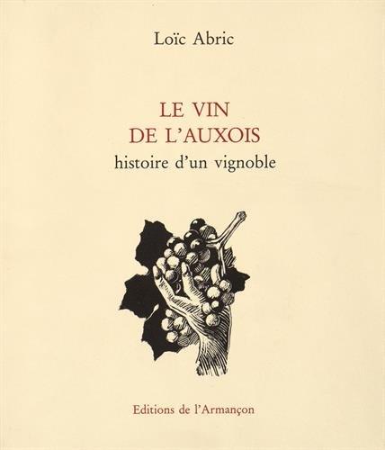 Le vin de l'Auxois: Histoire d'un vignoble par Loïc Abric