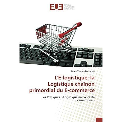 L'E-logistique: la Logistique chaînon primordial du E-commerce: Les Pratiques E-Logistique en contexte camerounais