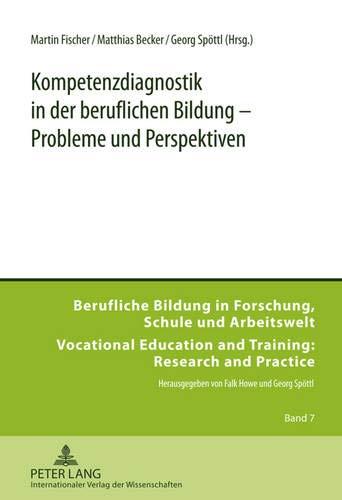 Kompetenzdiagnostik in der beruflichen Bildung – Probleme und Perspektiven (Berufliche Bildung in Forschung, Schule und Arbeitswelt / Vocational Education and Training: Research and Practice, Band 7)
