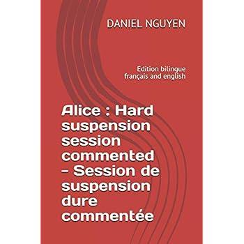 Alice : Hard suspension session commented -  Session de suspension dure commentée: Edition bilingue français and english