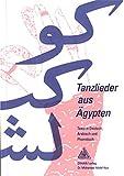 Tanzlieder aus Ägypten: Texte in Deutsch, Arabisch und phonetisch. Begleitliteratur für Arabisch-Lernende und SchülerInnen des orientalischen Tanzes