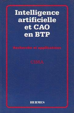 INTELLIGENCE ARTIFICIELLE ET CAO EN BTP. RECHERCHE ET APPLICATION par Cima