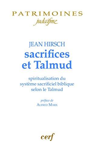 Sacrifices et Talmud : Spiritualisation du système sacrificiel biblique selon le Talmud par Jean Hirsch