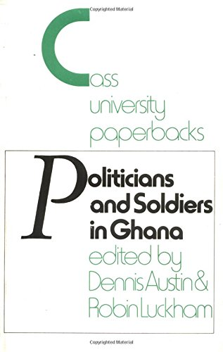 Politicians And Soldiers In Ghana 1966-1972 (Cass University Paperbacks)