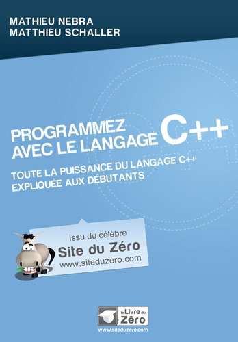 Programmez avec le langage C++ : Toute la puissance du langage C++ expliquée aux débutants por Matthieu Schaller