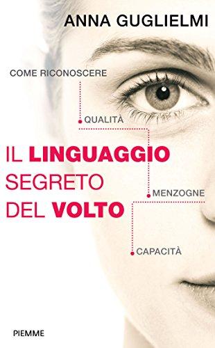 Il linguaggio segreto del volto: Come riconoscere qualità, menzogne, capacità (Varia)