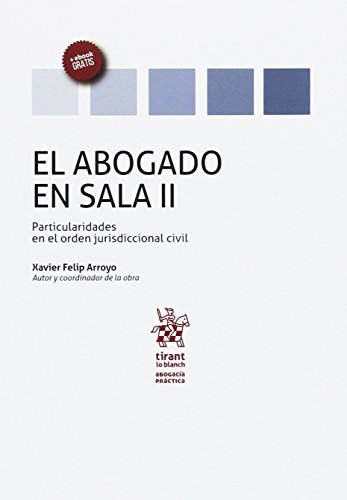 El Abogado en Sala Volumen II Particularidades en el Orden Jurisdiccional Civil (Abogacía práctica)
